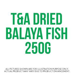 T&A Dried Balaya Fish 250G